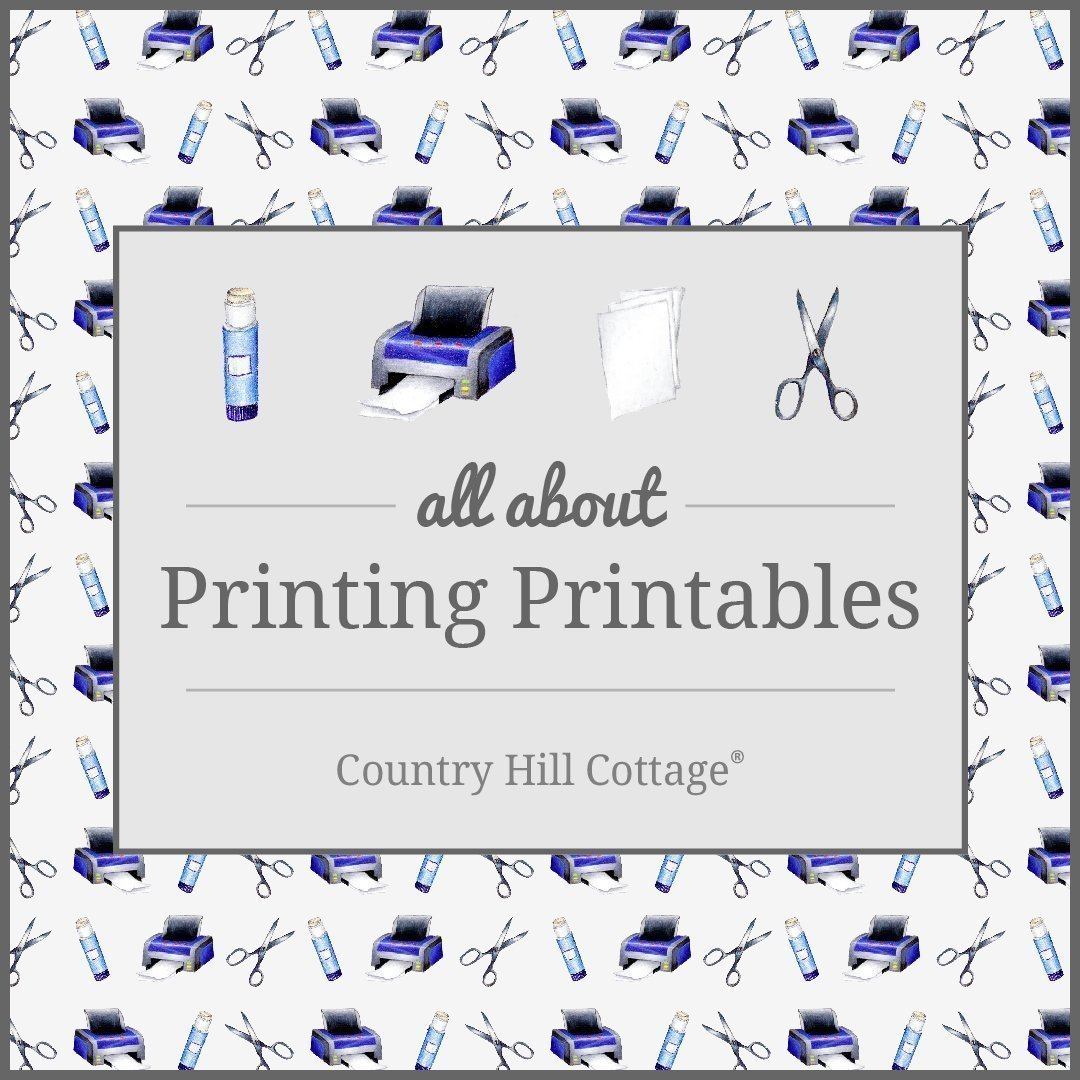 Learn all about printing printables | countryhillcottage.com