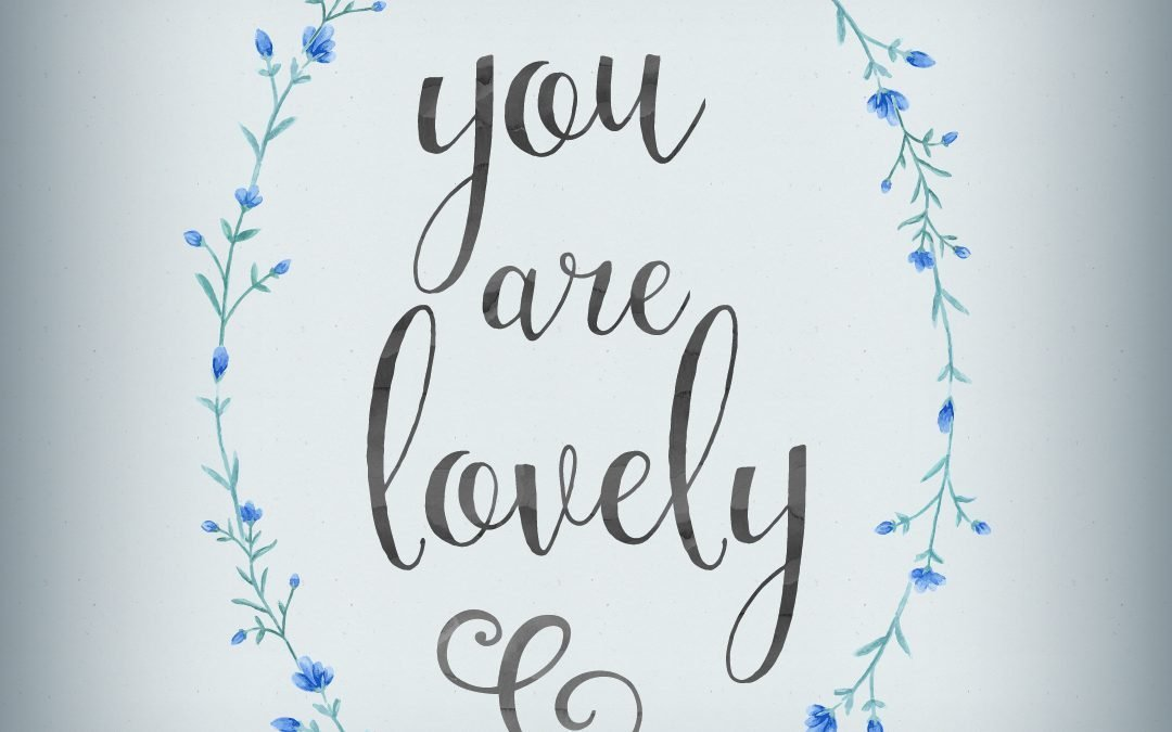 You are lovely – Printable Quote
