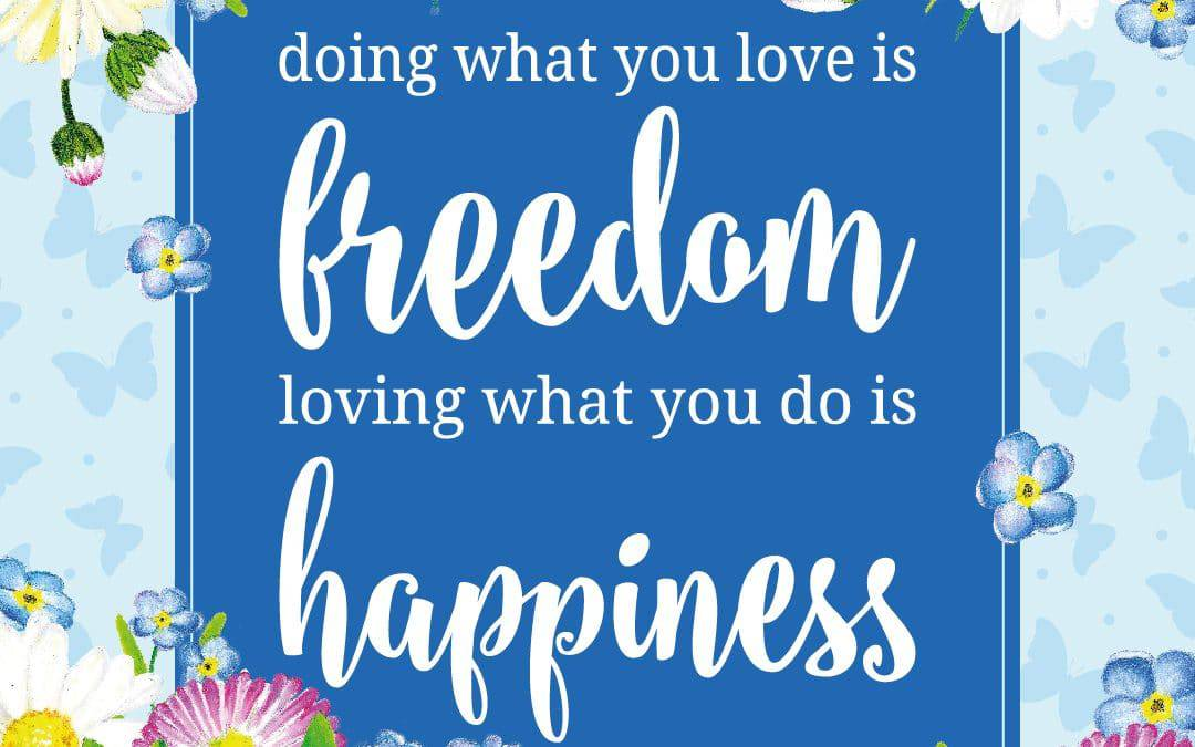 Doing what you love is freedom