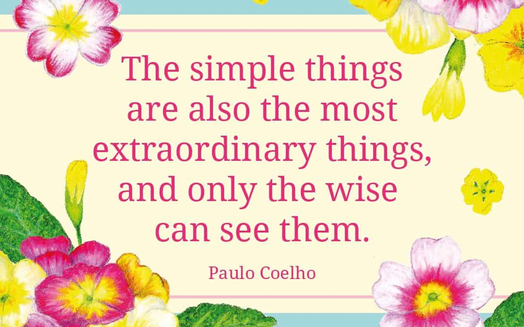 Simple things are also the most extraordinary