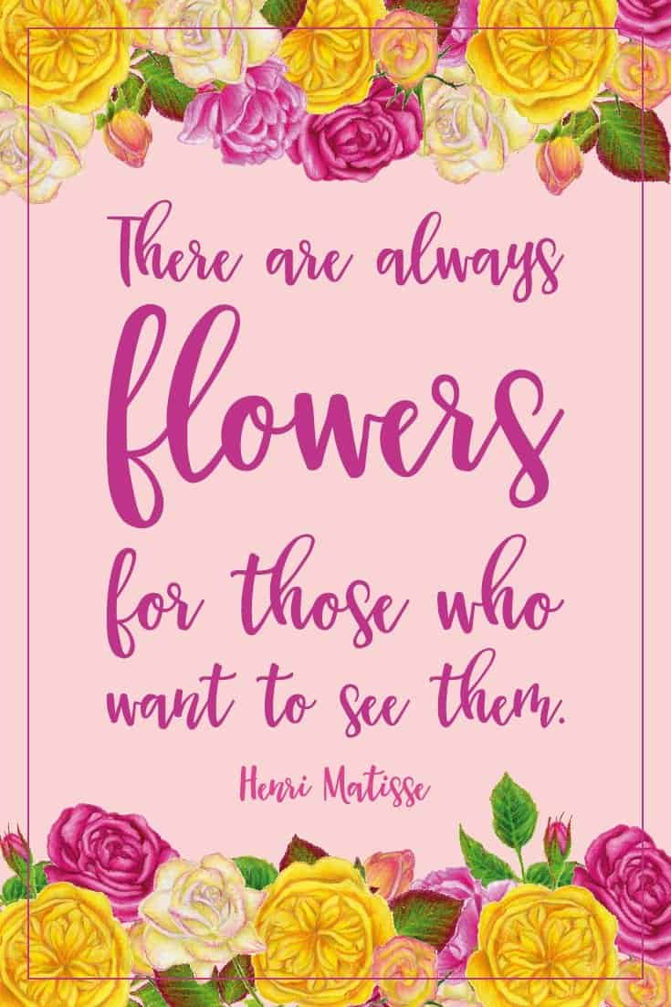 Download this free printable quote and decorate your home or office: There are always flowers for those who want to see them. - Henri Matisse #inspirationalquote | countryhillcottage.com