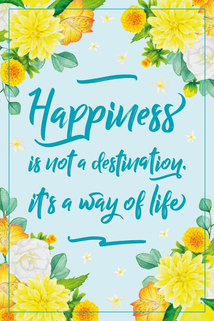 Inspirational Quote of Day: Happiness is not a destination, it's a way of life. #inspirationalquote | countryhillcottage.com