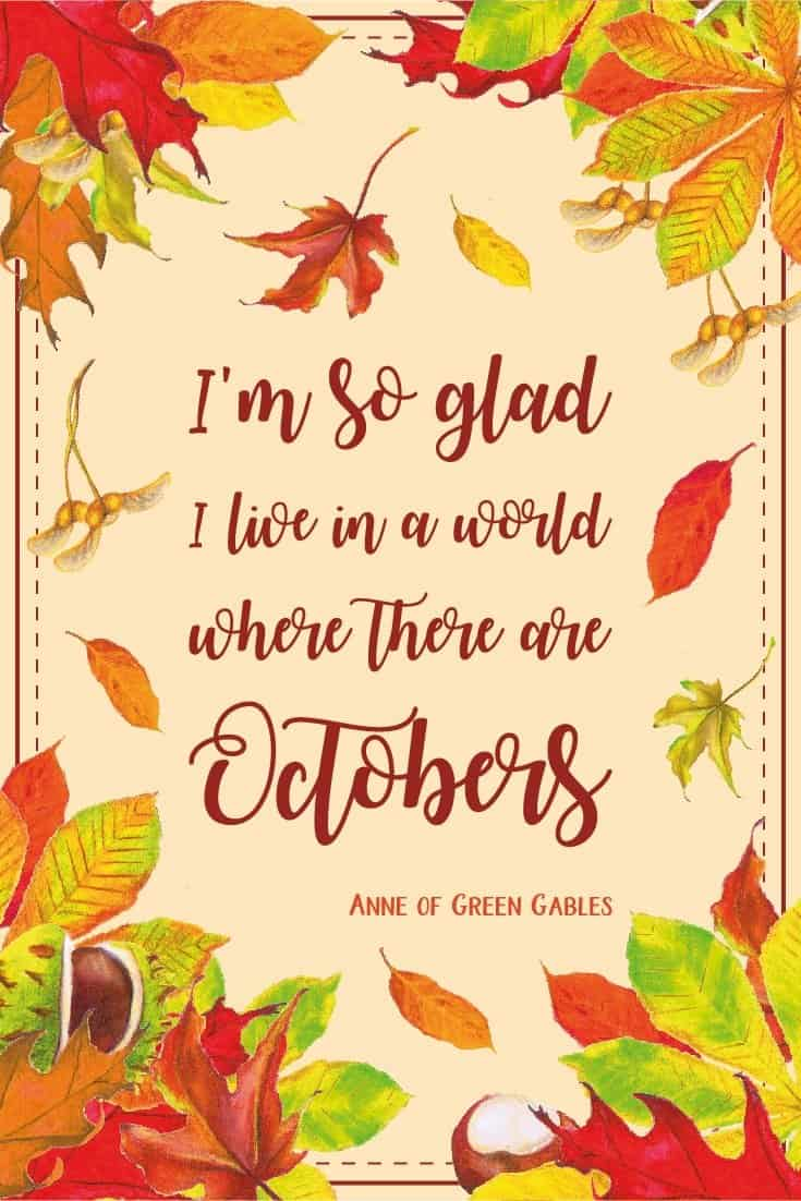 Inspirational Quote of Day: I'm so glad I live in a world where there are Octobers. - Anne of Green Gables #autumn #fall #inspirationalquote | countryhillcottage.com