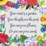 Inspirational Quote of Day: Your mind is a garden. Your thoughts are the seeds. You can grow flowers or you can grow weeds. #inspirationalquote #freebie #printable | countryhillcottage.com