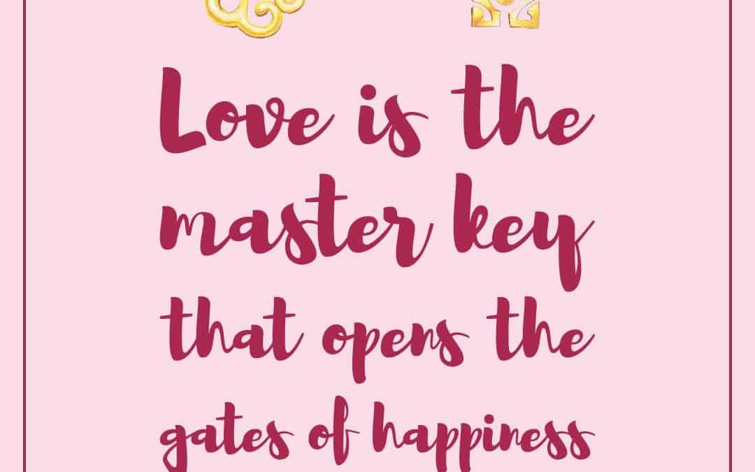 Love is the master key that opens the gates of happiness