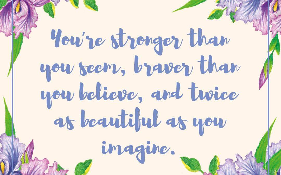 Always remember: You're stronger than you seem