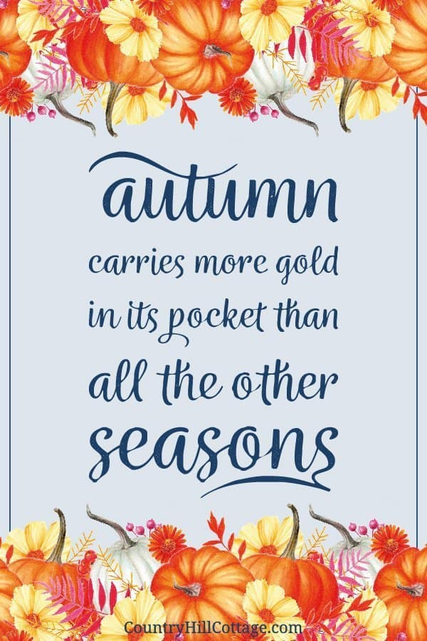 Autumn carries more gold in its pocket than all the other seasons. »»» Download free rustic fall printables inspired by autumn, vintage watercolor drawings and farmhouse style. The free printable quotes are great to frame and can be used as cute décor signs and wall art ideas for home, kitchen, bedrooms, bathrooms, for work, gallery walls, for planners or the classroom. 4x6 5x7 8x10 #quote #printablequote #printable #fall #falldecor #fallprintable #wallart | countryhillcottage.com