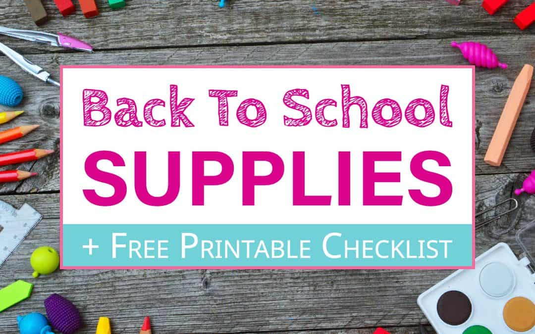 Essential Back To School Supplies List & Free Printable Checklist