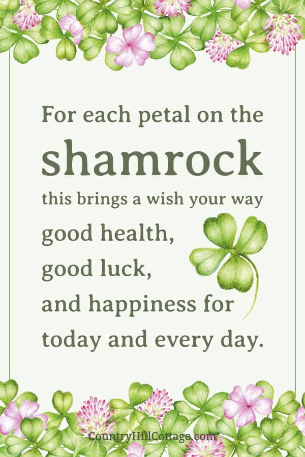 For each petal on the shamrock this brings a wish your way – good health, good luck, and happiness for today and every day. For more inspiration and Irish quotes, check out or other St Patrick's Day Quotes printables. The motivational printable quotes have a cute shamrock art illustration and include traditional Irish blessings, Irish sayings and Irish proverbs. The PDF signs are easy DIY home decor and greeting cards. #stpatricksday #quote #blessings #sayings #Irish | countryhillcottage.com